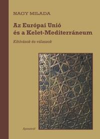 Nagy Milada: Az Európai Unió és a Kelet-Mediterráneum - Kihívások és válaszok -  (Könyv)