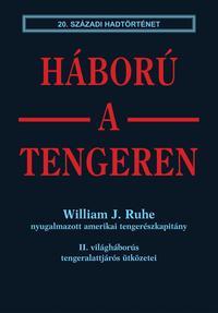 William J. Ruhe: Háború a tengeren (20. századi hadtörténet) -  (Könyv)