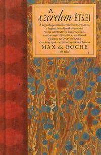 Max De Roche: A szerelem étkei -  (Könyv)