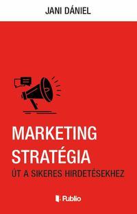 Jani Dániel: Marketing stratégia - Út a sikeres hirdetésekhez -  (Könyv)