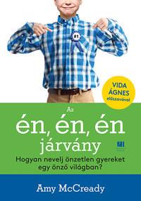 Amy McCready: Az én, én, én járvány - Hogyan nevelj önzetlen gyereket egy önző világban? -  (Könyv)