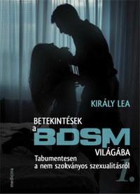 Király Lea: Betekintések a BDSM világába - Tabumentesen a nem szokványos szexualitásról -  (Könyv)