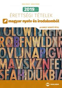 Árva László, Simon Ferenc: 2019. évi érettségi tételek magyar nyelv és irodalomból - 40 emelt szintű tétel -  (Könyv)