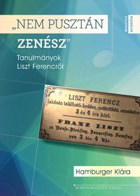 """Hamburger Klára: """"Nem pusztán zenész"""" - Tanulmányok Liszt Ferencről -  (Könyv)"""