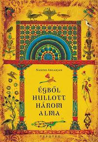 Narine Abgarjan: Égből hullott három alma - Marani krónikák és egyéb történetek -  (Könyv)