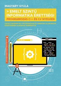 Magyary Gyula: Emelt szintű informatika érettségi - Programozás C++ és C# nyelven -  (Könyv)