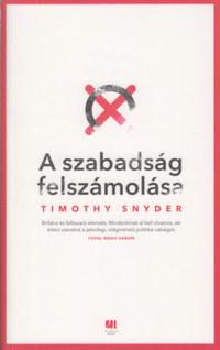 Timothy Snyder: A szabadság felszámolása -  (Könyv)