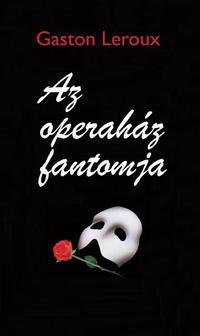 Gaston Leroux: Az operaház fantomja -  (Könyv)