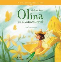 Mechler Anna: Olina és a varázsszirmok - A virágtündérek titkai -  (Könyv)