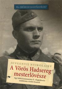 Jevgenyij Nyikolajev: A Vörös Hadsereg mesterlövésze - Egy hithű kommunista II. világháborús emlékirata a keleti frontról -  (Könyv)