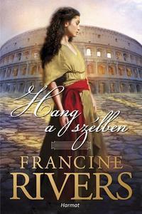 Francine Rivers: Hang a szélben - Az oroszlán jele-trilógia első kötete -  (Könyv)