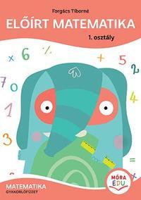 Forgács Tiborné: Előírt matematika - 1. osztály - Matematika gyakorló -  (Könyv)