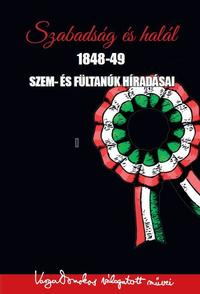 Varga Domokos (szerk.): Szabadság és halál - 1848-49 szem- és fültanúk híradásai -  (Könyv)