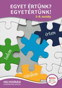 Egyet értünk? Egyetértünk! - 5-8. osztály - Helyesírási gyakorlófeladatok -  (Könyv)