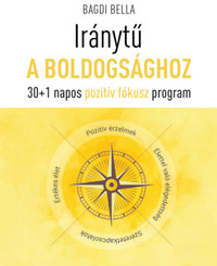 Bagdi Bella: Iránytű a boldogsághoz - 30+1 napos pozitív fókusz program -  (Könyv)