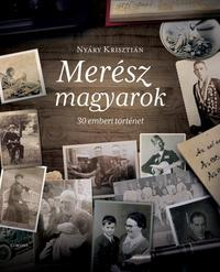Nyáry Krisztián: Merész magyarok - 30 emberi történet -  (Könyv)