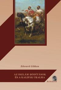 Edward Gibbon: Az iszlám hódítások és a kalifák uralma -  (Könyv)