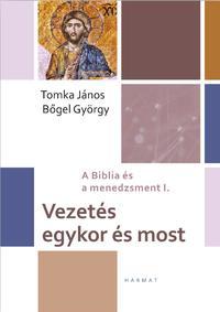 Bőgel György, Tomka János: Vezetés egykor és most - A Biblia és a menedzsment I. -  (Könyv)