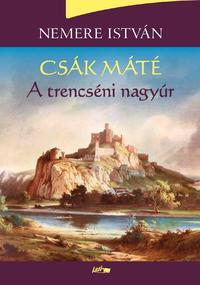 Nemere István: Csák Máté - A trencséni nagyúr -  (Könyv)