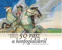 László Gyula: 50 rajz a honfoglalókról - A szerző rajzaival -  (Könyv)