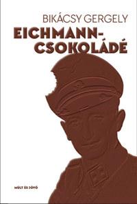 Bikácsy Gergely: Eichmann-csokoládé -  (Könyv)