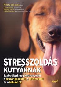 Marty Becker, Lisa Radosta, Wailani Sung, Mikkel Becker: Stresszoldás kutyáknak - Szabadítsd meg a kedvencedet a szorongásoktól, a félelmektől és a fóbiáktól! -  (Könyv)