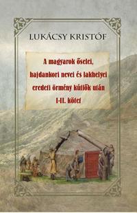 Lukácsy Kristóf: A magyarok őselei, hajdankori nevei és lakhelyei eredeti örmény kútfők után I-II kötet -  (Könyv)