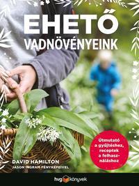 Ehető vadnövényeink - Útmutató a gyűjtéshez, receptek a felhasználáshoz -  (Könyv)