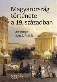 Gergely András (Szerk.): Magyarország története a 19. században -  (Könyv)