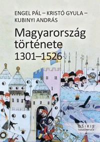 Engel Pál, Kristó Gyula, Kubinyi András: Magyarország története 1301-1526 -  (Könyv)