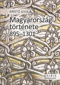 Kristó Gyula: Magyarország története 895-1301 -  (Könyv)