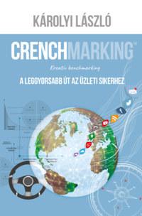 Károlyi László: Crenchmarking - Kreatív benchmarking - A leggyorsabb út az üzleti sikerhez -  (Könyv)