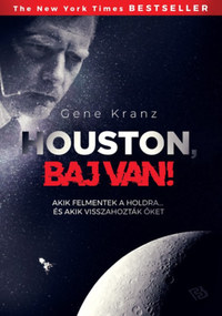 Gene Kranz: Houston, baj van! - Akik felmentek a Holdra, és akik visszahozták őket -  (Könyv)