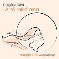 Galgóczi Dóra, Huszárik Kata: A nő millió arca - Hangoskönyv -  (Könyv)