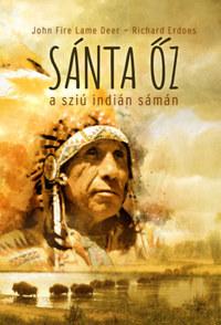 John Fire Lame Deer, Richard Erdoes: Sánta Őz, a sziú indián sámán -  (Könyv)