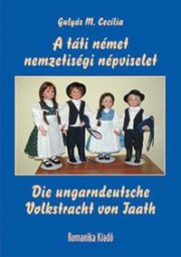 Gulyásm. Cecília: A táti német nemzetiségi népviselet / Die ungarndeutsche Volkstracht von Taath -  (Könyv)