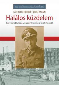 Gottlob Herbert Bidermann: Halálos küzdelem - Egy német katona visszaemlékezése a keleti frontról -  (Könyv)