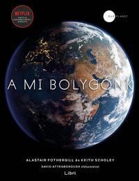 Alastair Fothergill, Keith Scholey: A mi bolygónk -  (Könyv)