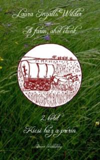 Laura Ingalls Wilder: A farm, ahol élünk 2. kötet - Kicsi ház a prérin -  (Könyv)