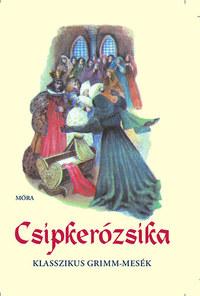Grimm testvérek, V. Binét Ágnes (válogatta): Csipkerózsika - Klasszikus Grimm-mesék -  (Könyv)