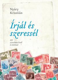 Nyáry Krisztián: Írjál és szeressél - 125 szerelmes levél és történet -  (Könyv)