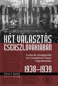 Popély Árpád: Két választás Csehszlovákiában - A szlovák országgyűlés és a kárpátukrán szojm megválasztása 1938-1939 -  (Könyv)