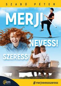 Szabó Péter: Merj! Nevess! Szeress! -  (Könyv)