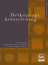 Tódor Erika-Maria: Hétköznapi kétnyelvűség. Nyelvhasználat, iskolai nyelvi tájkép és nyelvi én a romániai magyar iskolákban -  (Könyv)