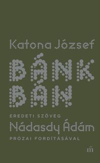 Katona József: Bánk bán - eredeti szöveg Nádasdy Ádám prózai fordításával -  (Könyv)