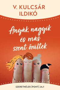 V. Kulcsár Ildikó: Anyák, nagyik és más szent őrültek - Szeretnélek(pont)jaj! -  (Könyv)