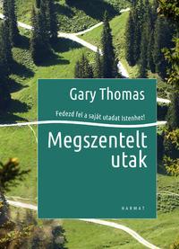 Gary Thomas: Megszentelt utak - Fedezd fel a saját utadat Istenhez! -  (Könyv)