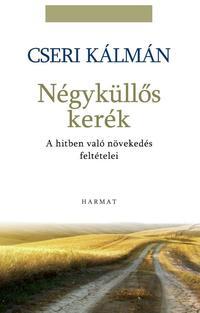 Cseri Kálmán: Négyküllős kerék - A hitben való növekedés feltételei -  (Könyv)