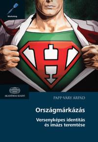Papp-Váry Árpád: Országmárkázás - Versenyképes identitás és imázs teremtése -  (Könyv)