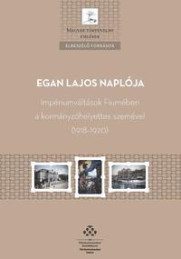 Ordasi Ágnes (Szerk.): Egan Lajos naplója - Impériumváltások Fiumében a kormányzóhelyettes szemével (1918-1920) -  (Könyv)